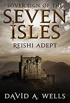 Reishi Adept (Sovereign of the Seven Isles Book 7) by [Wells, David A.]