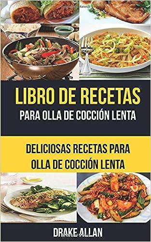 Libro de recetas para olla de cocción lenta: Deliciosas ...