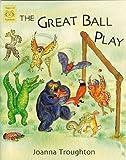 The Great Ball Play, Joanna Troughton, 1899248374
