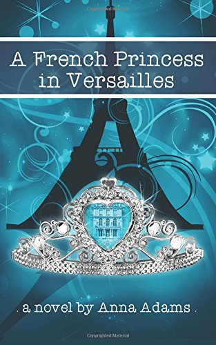 Download A French Princess in Versailles (The French Girl Series) (Volume 3) pdf