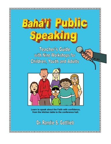 Baha'i Public Speaking: Teacher's Guide with Nine Workshops for Children; Youth and Adults