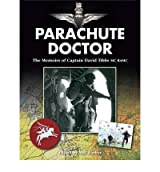 [(Parachute Doctor: The Memoirs of Captain David Tibbs)] [ By (author) David J. Tibbs, Edited by Neil Barber ] [June, 2012]