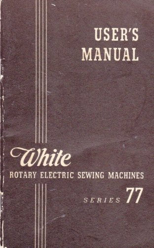 White Rotary Electric Sewing Machines Series 77 User