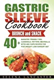 Gastric Sleeve Cookbook: BUNCH and SNACK – 40+ Bariatric-Friendly Pies, Casserole, Fritters, Meatballs, Bites and Chips Recipes for Post-Weight Loss ... Bariatric Cookbook Series) (Volume 5)