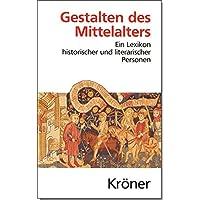 Gestalten des Mittelalters: Ein Lexikon historischer und literarischer Personen in Dichtung, Musik und Kunst (Kröners Taschenausgaben (KTA), Band 352)
