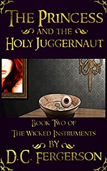 The Princess and the Holy Juggernaut (The Wicked Instruments Book 2) by [Fergerson, D.C.]