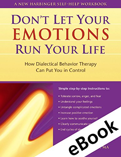 Don't Let Your Emotions Run Your Life: How Dialectical Behavior Therapy Can Put You in Control (New Harbinger Self-Help Workbook) by [Spradlin, Scott A.]