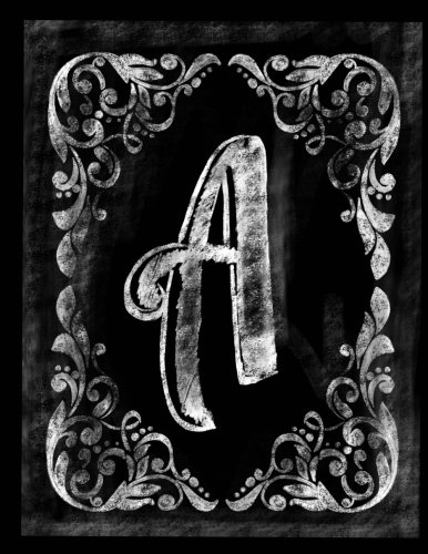 A:: Personalized (Monogram Initial) Chalkboard Journal/Notebook For Women/Men Teens or Tweens; Vintage Inspired Chalkboard Art Border with Initial ... Chalkboard Notebook/Journal) (Volume 1)
