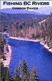 Fishing the Rivers of B. C., Gordon Davies, 0888395310