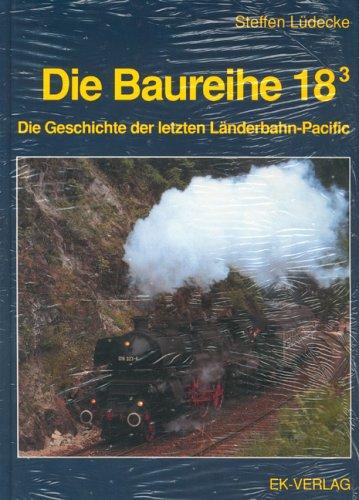 Die Baureihe 18.3 - Die Geschichte der letzten Länderbahn-Pacific.