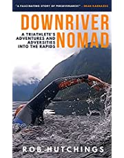 Downriver Nomad: A Triathlete's Adventures and Adversities into the Rapids