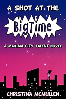 A Shot at the Big Time: A Maxima City Talent Novel by [McMullen, Christina]