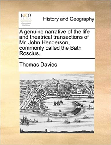 A genuine narrative of the life and theatrical transactions of Mr. John Henderson, commonly called the Bath Roscius.