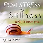 From Stress to Stillness: Tools for Inner Peace | Gina Lake