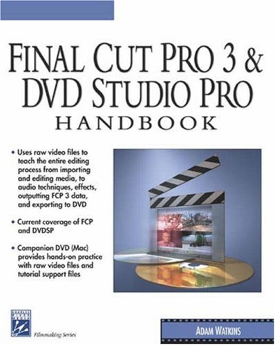 Final Cut Pro 3 and DVD Studio Pro Handbook (Digital Filmmaking Series) by Charles River Media