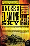 img - for Under a Flaming Sky: The Great Hinckley Firestorm of 1894 (P.S.) by Brown, Daniel James (2007) Paperback book / textbook / text book