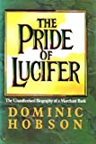 img - for The Pride of Lucifer: Morgan Grenfell 1838-1988: The Unauthorised Biography of a Merchant Bank by Dominic Hobson (9-Jan-1990) Hardcover book / textbook / text book