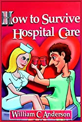 How to Survive Hospital Care -or-