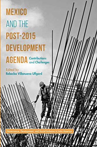 Mexico and the Post-2015 Development Agenda: Contributions and Challenges (Governance, Development, and Social Inclusion in Latin America) (Social Inclusion And Economic Development In Latin America)