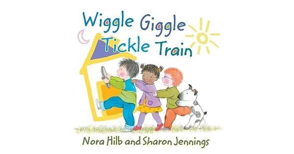 Wiggle, Giggle, Tickle Train: Nora Hilb, Sharon Jennings: Amazon ae