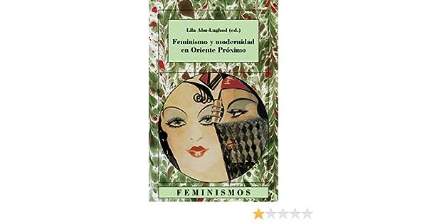 Feminismo y modernidad en Oriente Próximo Feminismos: Amazon.es: Abu-Lughod, Lila: Libros