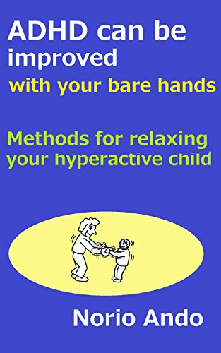 ADHD can be improved with your bare hands: Methods for relaxing your hyperactive child (Short Training Relaxed)
