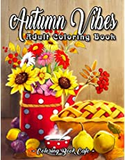 Autumn Vibes Coloring Book: An Adult Coloring Book Featuring Charming Autumn Sayings and Beautiful Fall Inspired Scenes for Stress Relief and Relaxation