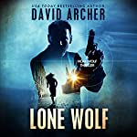 Lone Wolf: A Noah Wolf Thriller, Book 2 | David Archer