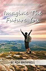 Imagine the Future You (Dynamite Decisions for Youth)