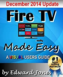 Amazon Fire TV Made Easy: A comprehensive step-by-step users guide for Amazon Fire TV (English Edition)
