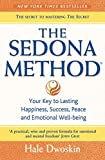 The Sedona Method - You key to lasting Happiness, Success, Peace and Emotional Well-being