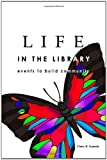 LIFE in the Library: Events to Build Community, Claire B. Gunnels, 0557174341