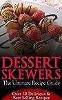 Dessert Skewers - The Ultimate Recipe Guide