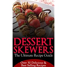 Dessert Skewers - The Ultimate Recipe Guide