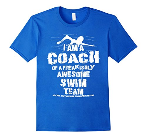 Men's I Am A Coach Of A Freakishly Awesome Swim Team T-Shirt Gift XL Royal Blue