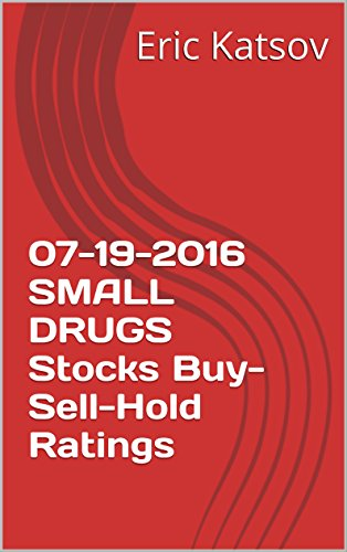 Download PDF 07-19-2016  SMALL DRUGS Stocks Buy-Sell-Hold Ratings