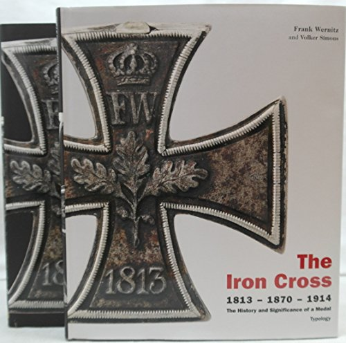 Iron Cross 1813 - 187 - 1914 The History and Significance of a Medal