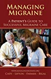 img - for Managing Migraine: A Patient's Guide to Successful Migraine Care book / textbook / text book