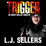 The Trigger: An Agent Dallas Thriller | L.J. Sellers