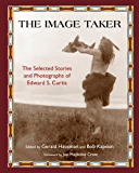 The Image Taker: The Selected Stories and Photographs of Edward S. Curtis (Library of Perennial Philosophy. American Indian Traditions)