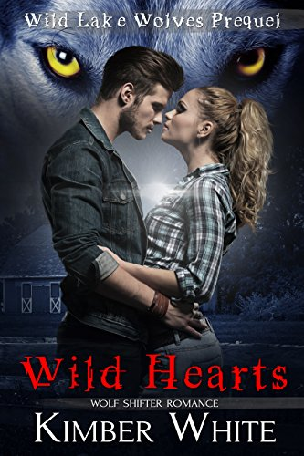 Wild Hearts (Wild Lake Origins Book 1) by [White, Kimber]