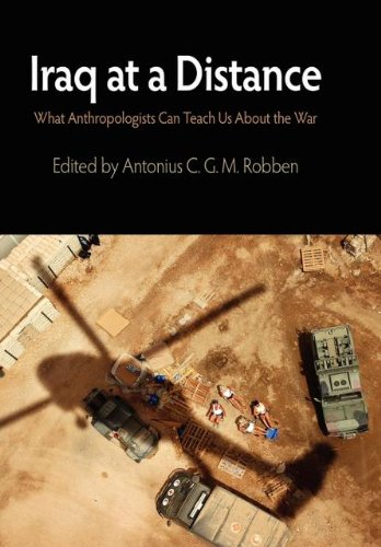 Iraq at a Distance: What Anthropologists Can Teach Us About the War (The Ethnography of Political Violence)