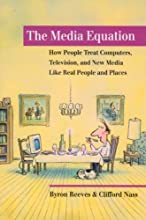 The Media Equation: How People Treat Computers, Television, and New Media Like Real People and Places (Center for the Study of Language and Information Publication Lecture Notes)