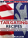Cookbooks for Fans: New England Football Outdoor Cooking and Tailgating Recipes: PatriEats, Party Planning, Meats, Poultry & Seafood (Outdoor Cooking and ... ~ American Football Recipes Book 1)