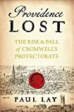 """Paul Lay, """"Providence Lost: The Rise and Fall of Cromwell's Protectorate"""" (Head of Zeus, 2020)"""