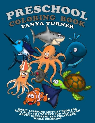 Learning About Sea Animals - Preschool Coloring Book: Early Learning Activity Book for Kids Age 3 to 5 to Have Fun and Learn about Different Sea Creatures while Coloring (Volume 1)