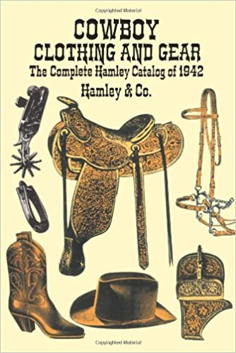 Cowboy Clothing and Gear: The Complete Hamley Catalog of 1942