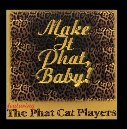 - Make It Phat, Baby! by Phat Cat Players (2000-04-11)