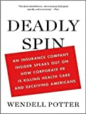 Deadly Spin: An Insurance Company Insider Speaks Out on How Corporate PR Is Killing Health Care and Deceiving Americans By Wendell Potter(A)/Patrick Lawlor(N) [Audiobook, MP3 CD]