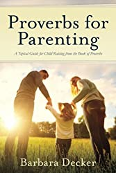 Proverbs for Parenting: A Topical Guide for Child Raising from the Book of Proverbs (New International Version)